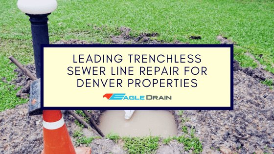 Leading Trenchless Sewer Line Repair for Denver Properties